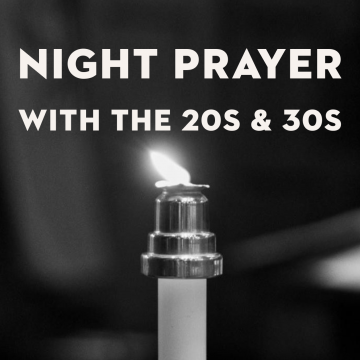 Night Prayer with the 20s & 30s Group