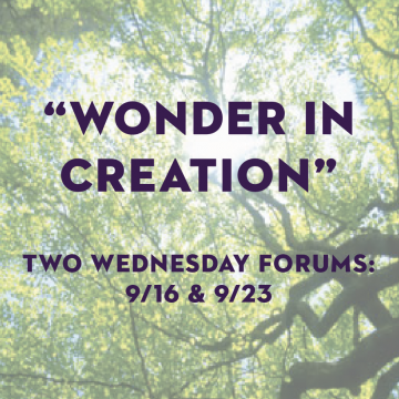 """""""Wonder in Creation"""": Two Wednesday Forums"""