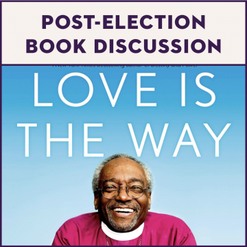 Post-Election Book Discussion: Love Is the Way: Holding on to Hope in Troubling Times
