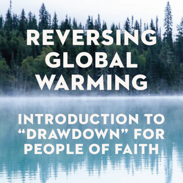 "Reversing Global Warming: Introduction to ""Drawdown"" for People of Faith"