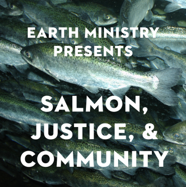 Earth Ministry Presents: Salmon, Justice, & Community