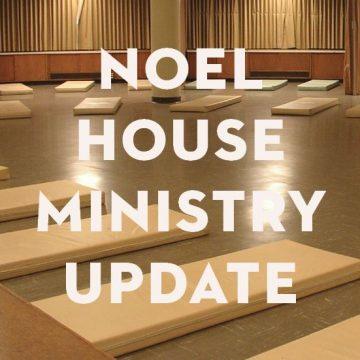 Noel House Ministry Update