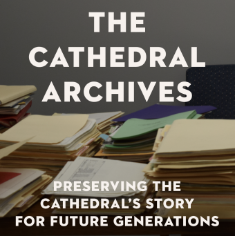 The Cathedral Archives: Preserving the Cathedral's Story for Future Generations