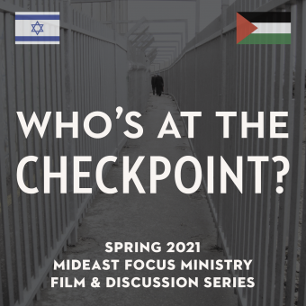 "Mideast Focus 2021 Film & Discussion Series—""Who's at the CHECKPOINT?"""